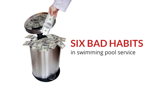 six bad habits in the pool business, pool service issues, profitability in pool service, pool service profit