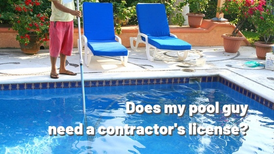Does my pool guy need a contractor\'s license?